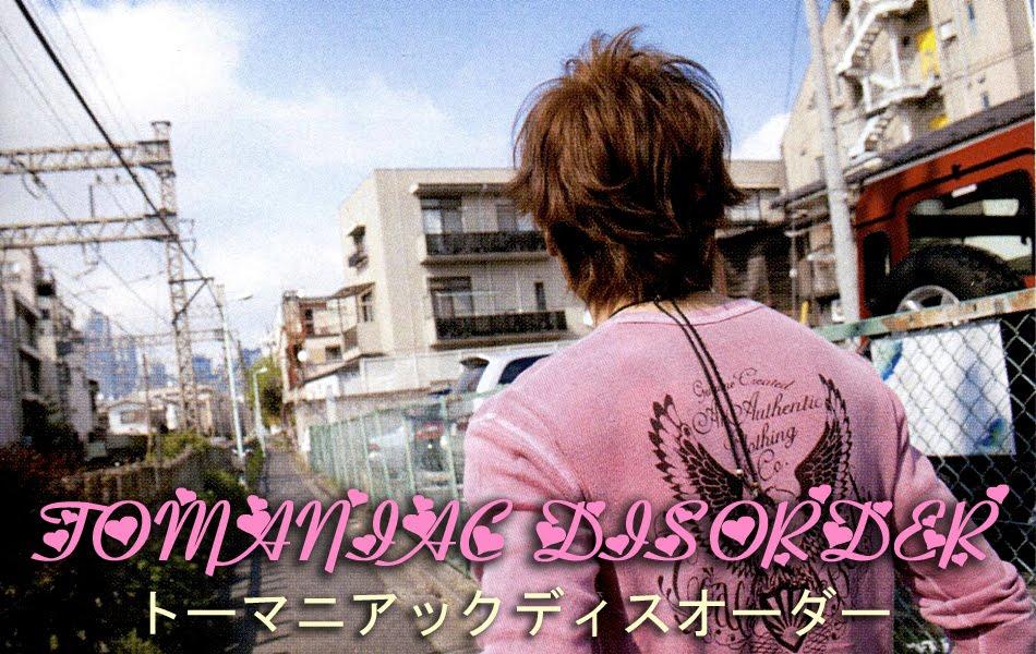♥TOMANIAC DISORDER♥