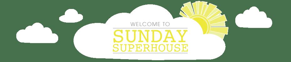 sundaysuperhouse