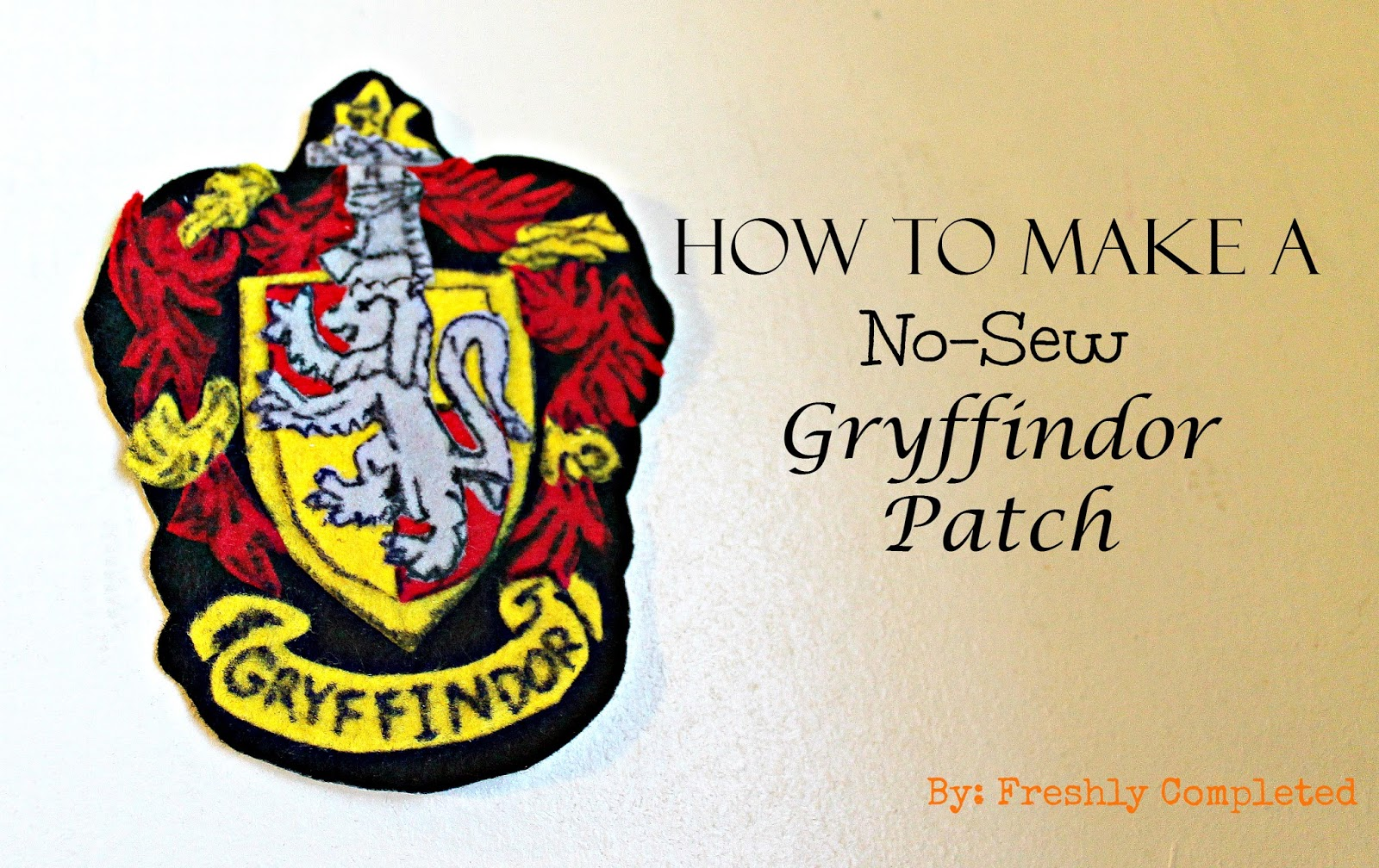 Freshly Completed How To Make A No Sew Gryffindor Patch