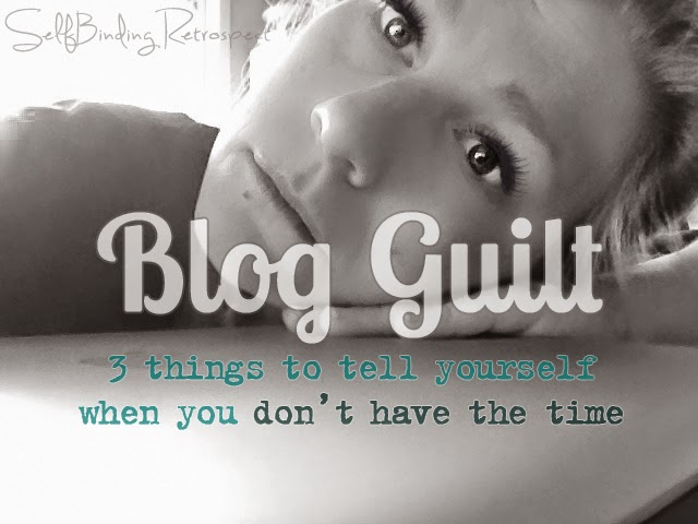 Blog Guilt {3 things to tell youself when you just don't have the time} - SelfBinding Retrospect by Alanna Rusnak
