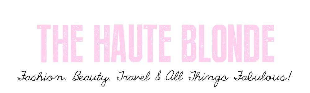 The Haute Blonde- Fashion & Beauty Blog