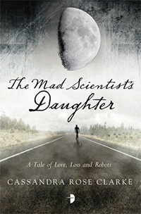 REVIEW: The Mad Scientist's Daughter by Cassandra Rose Clarke