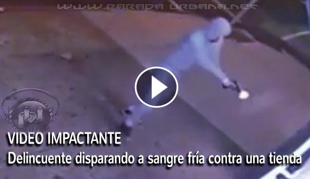 VIDEO IMPACTANTE - Delincuente disparando a sangre fría contra una tienda