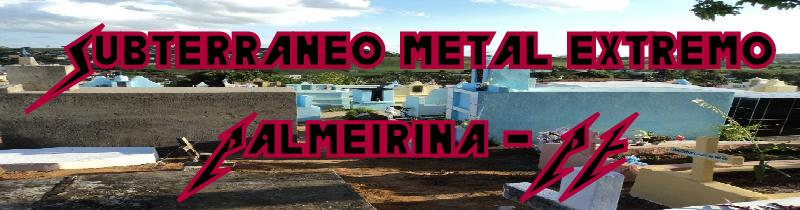 Subterrâneo metal extremo Palmeirina / PE