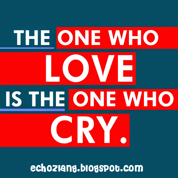 The one who love is the one who cry.