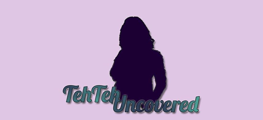 TehTeh Uncovered ®