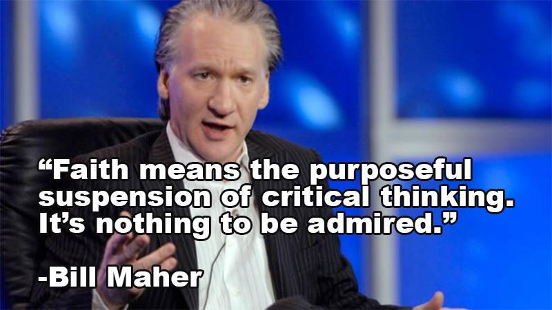 Bill+Maher+ +Faith+means atheist memes bill maher faith means