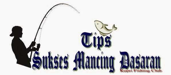 Tips Sukses Mancing Dasaran