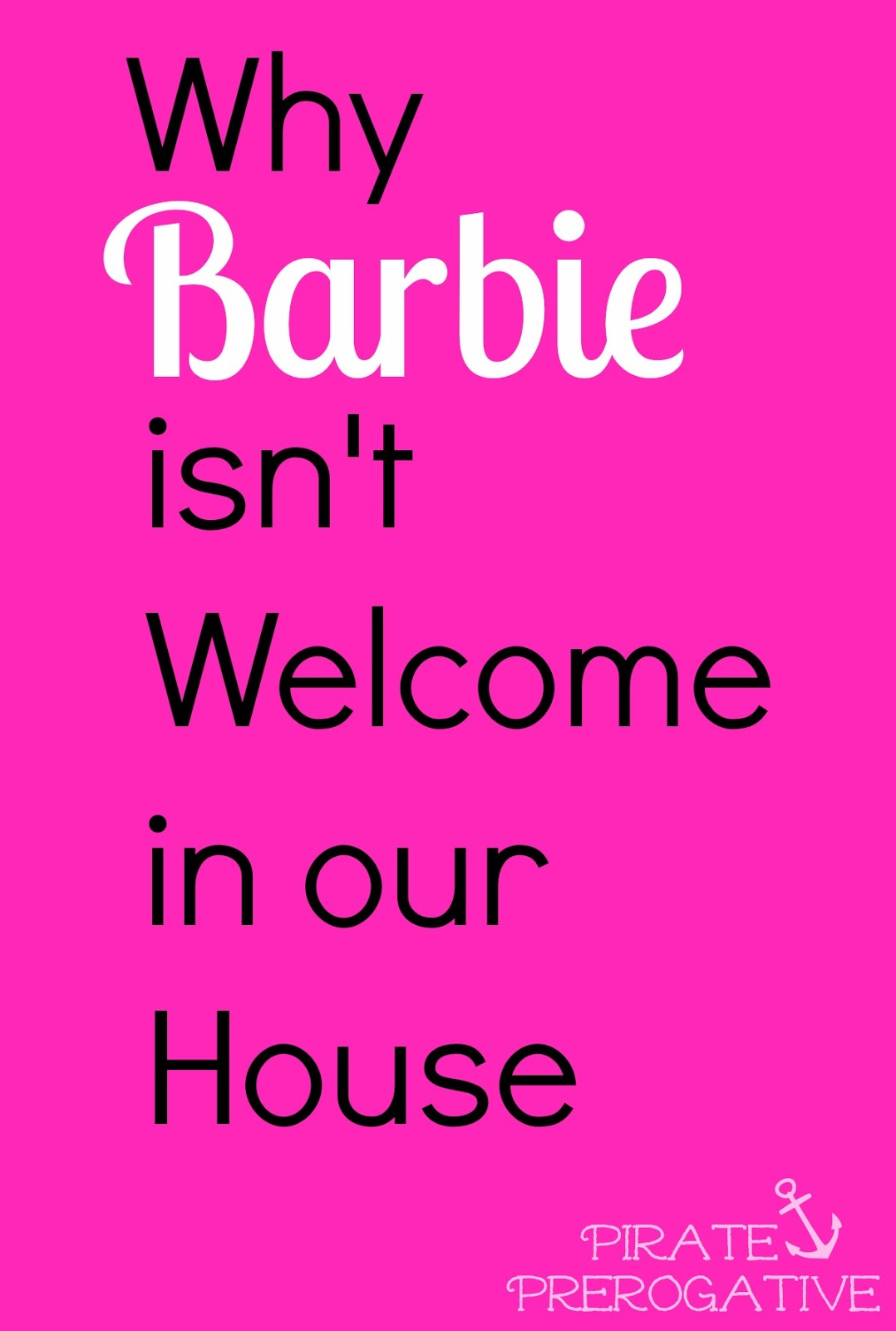 Why Barbie isn't Welcome in our House: A winning argument against the iconic doll.
