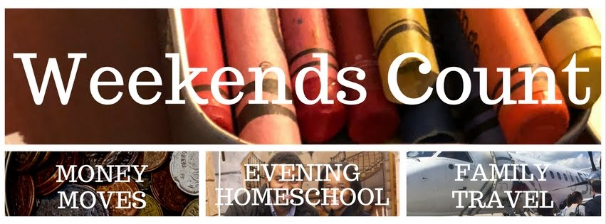 Weekends Count! - Smart Money Moves, Evening Homeschool, Family Travel