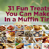 31 Fun Treats To Make In A Muffin Tin