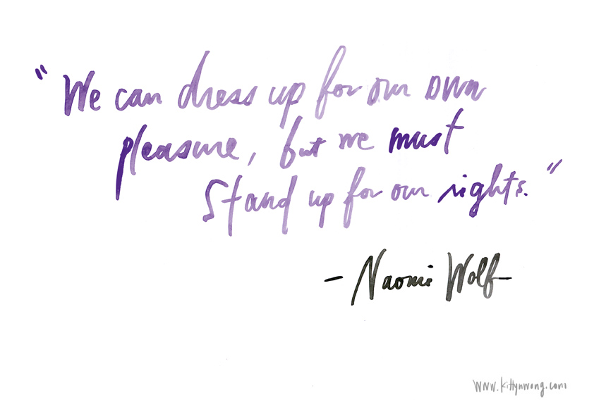 Kitty N. Wong / We can dress up for our own pleasure, but we must stand up for our rights - Naomi Wolf