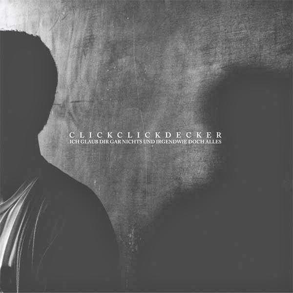 ClickClickDecker - Ich Glaube Dir Gar Nichts Und Irgendwie Doch Alles