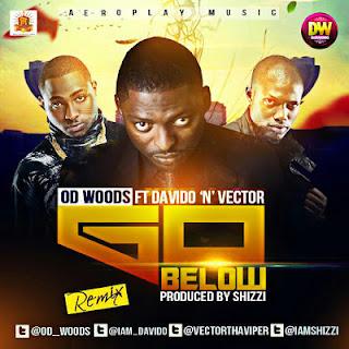 [Music] : OD WOODS – Go Below RMX Ft. Davido & Vector