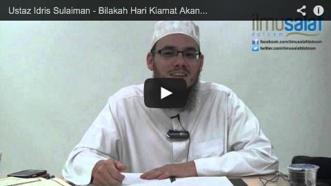 Ustaz Idris Sulaiman – Bilakah Hari Kiamat Akan Berlaku?