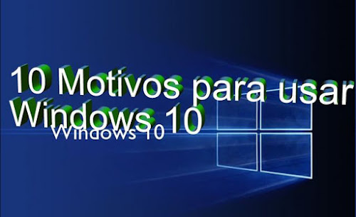 MOTIVOS PARA USAR WINDOWS 10