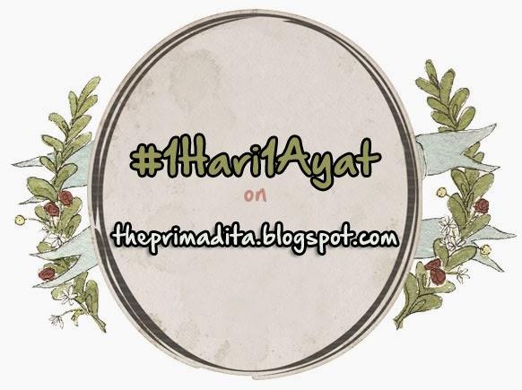 http://theprimadita.blogspot.com/2013/12/1hari1ayat-ikutan-yuk.html#more
