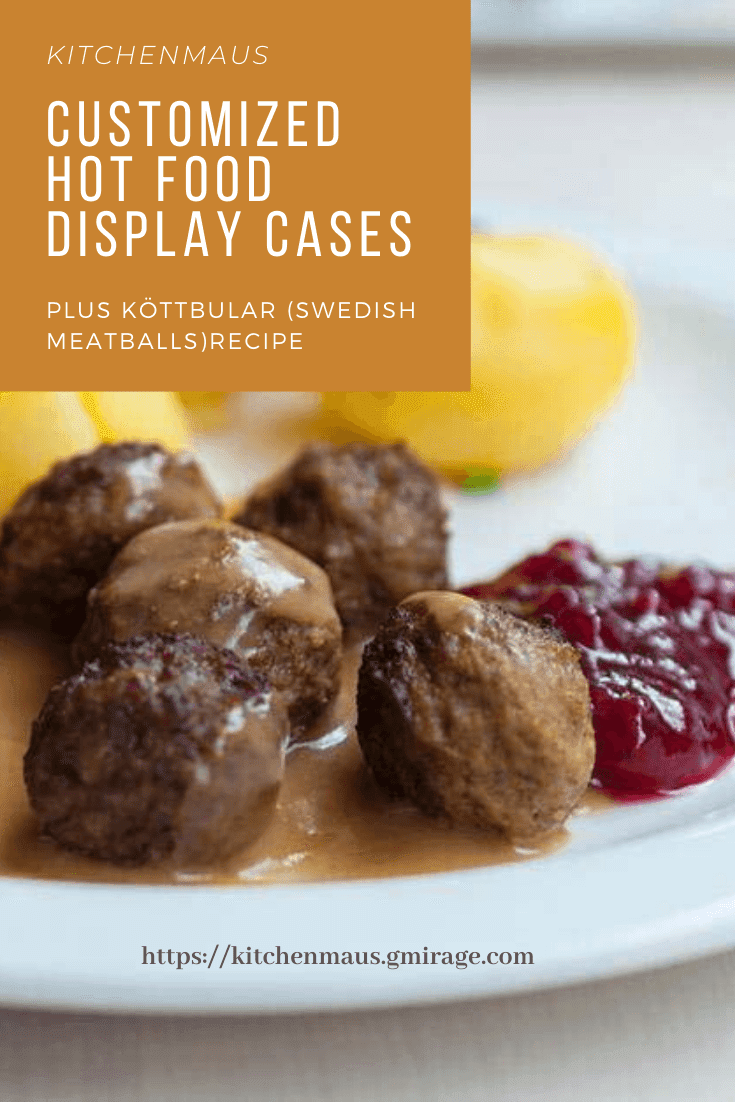 Köttbular (Swedish Meatballs) and Customized Hot Food Display Cases