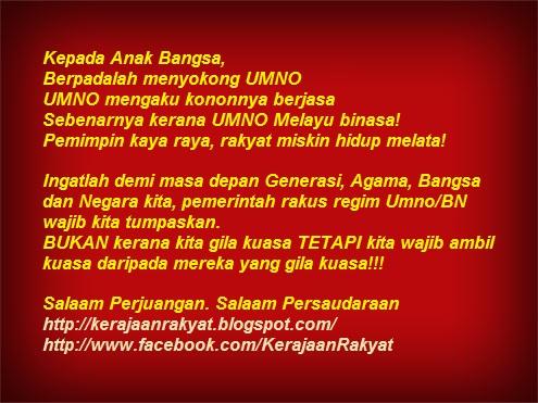 Kepada anak bangsa, Berpadalah menyokong umno Umno mengaku kononnya berjasa Sebenarnya kerana umno Melayu binasa! Pemimpin kaya raya, rakyat miskin hidup melata!
