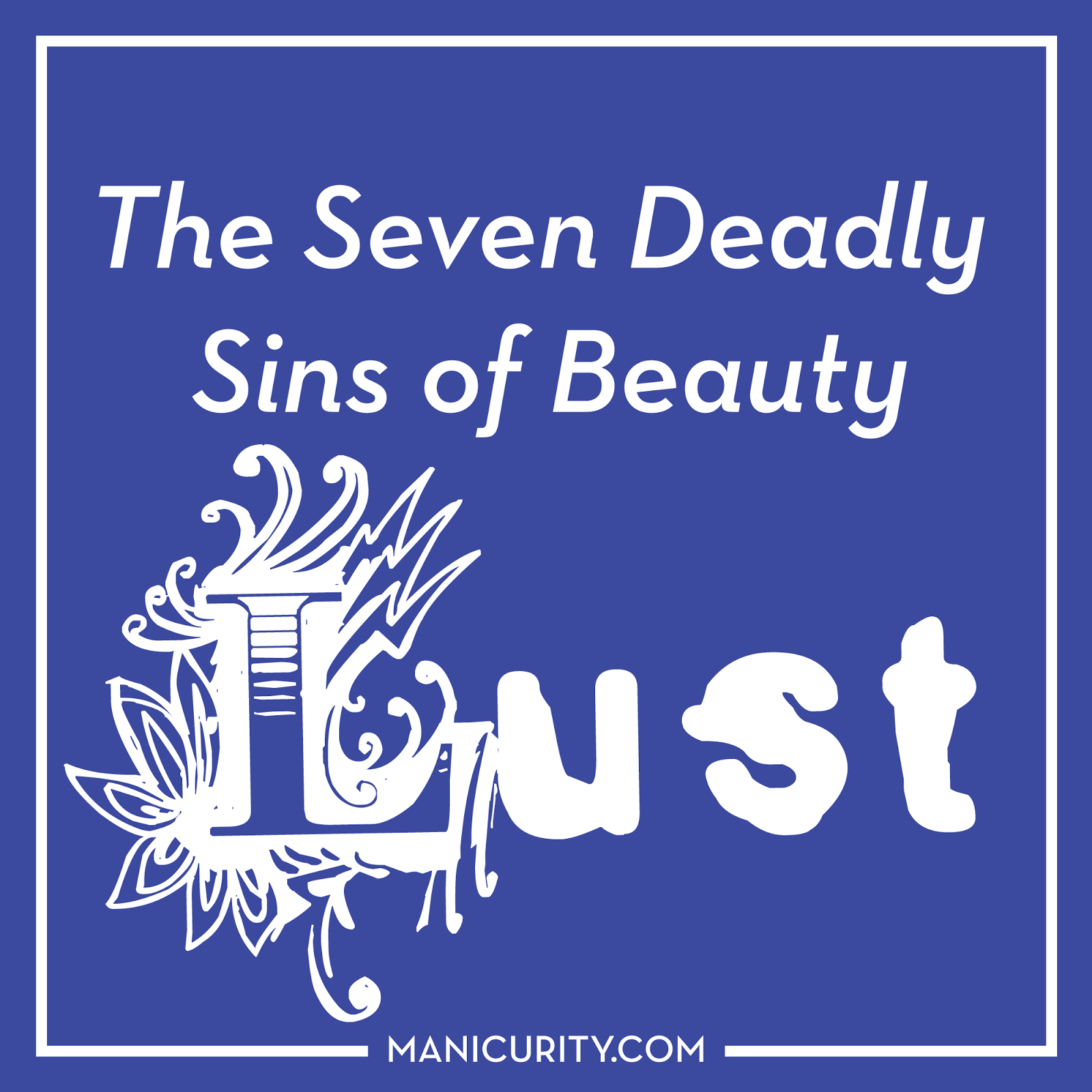 The Seven Deadly Sins of Beauty Tag - Lust | Manicurity.com