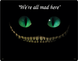 """We're all mad here. You're mad I'm mad.""; ""How do you know I'm mad?"" said Alice.; ""You must be,"""