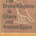 The Divine Kingship in Ghana and Ancient Egypt by Eva L.R. Meyerowitz