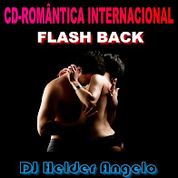CD-ROMÂNTICA INTERNACIONAL FLASH BACK CD SEM VINHETAS BY DJ HELDER ANGELO