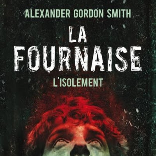 La fournaise, tome 2 : L'isolement d'Alexander Gordon Smith