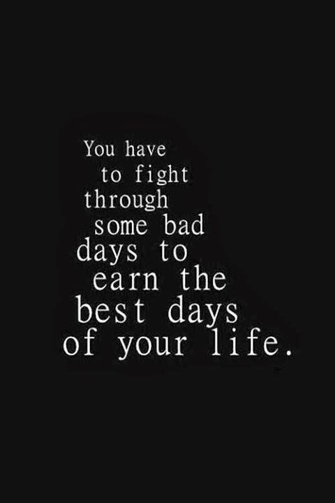 QUOTES BOUQUET: You Have To Fight Through Some Bad Days To Earn The Best Days Of Your Life