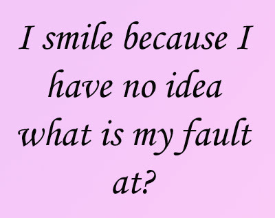 Funny Quote what is my fault at