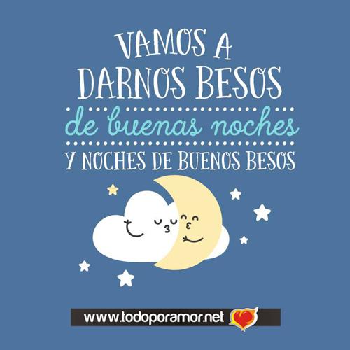 Vamos a darnos besos de buenas noches y noches de buenos besos