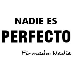 Debes recordar siempre que nadie es perfecto