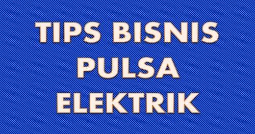 Image Result For Tips Bisnis Jual Pulsa Elektrik