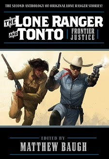 <i>The Lone Ranger & Tonto: Frontier Justice</i><br> edited by Matthew Baugh - May 2018!