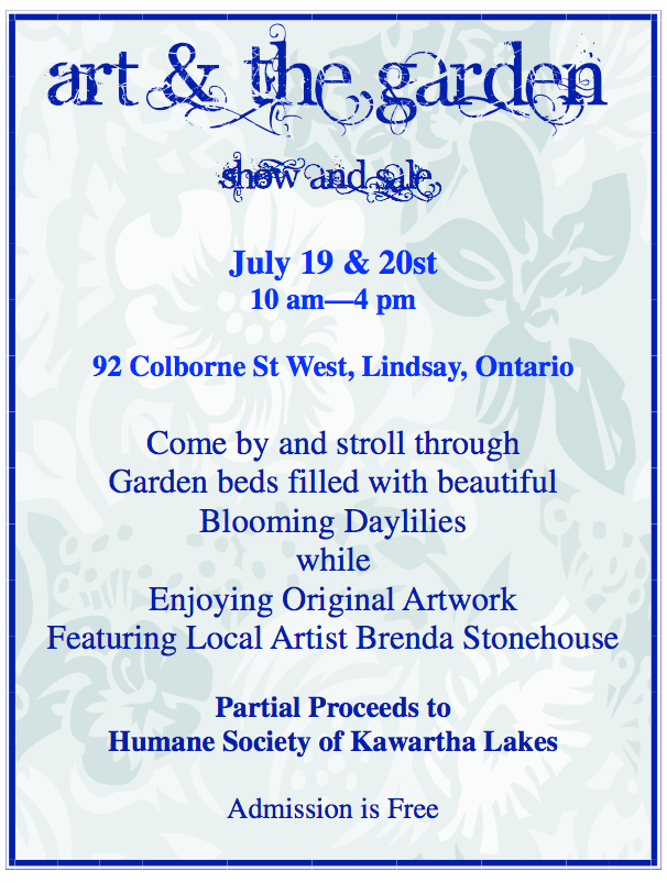Lindsay Kawartha Lakes July 19 - 20 from 10am - 4pm stroll through gardens of beautiful day-lilies at  92 Colborne Street West, Lindsay, while enjoying art by local artist, Brenda Stonehouse.   Art & The GArden July 2014 Admission is free and Partial proceeds from this event benefit Humane Society Kawartha Lakes!