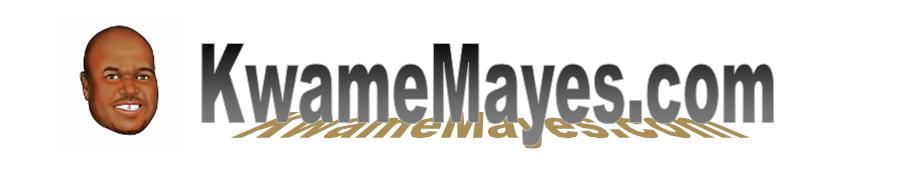 Kwame Mayes dot Com