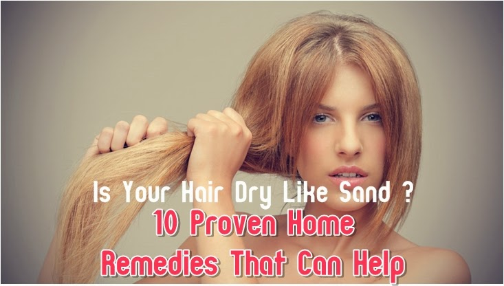 Is Your Hair Dry Like Sand? 10 Proven Home Remedies That Can Help