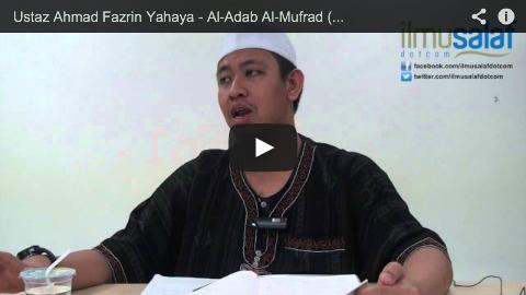 Ustaz Ahmad Fazrin Yahaya – Al-Adab Al-Mufrad ( siri 5 )