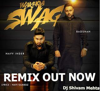 Download-punjabi-Badshah-Wakhra-Swag-Desi-Remix-Dj-Shivam-Mehta