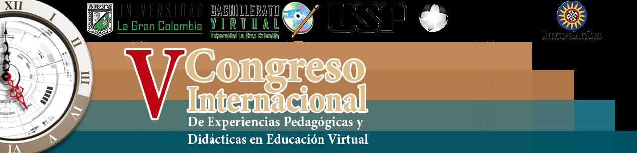 V Congreso de Experiencias Didácticas y Pedagógicas en Educación Virtual