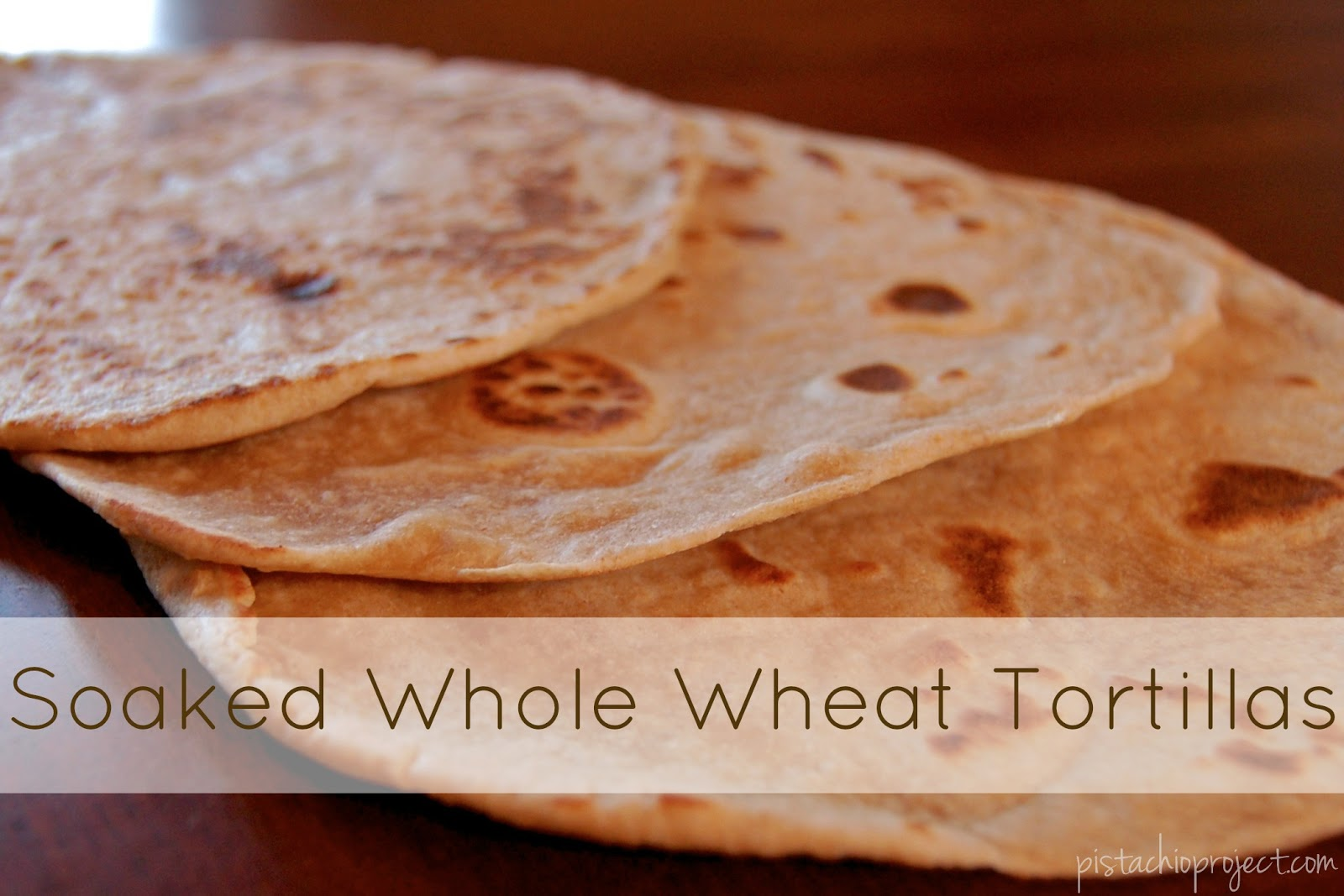 Soaked Whole Wheat Tortillas