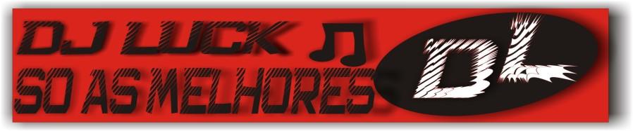 (DJ LUCK) AS MELHORES MUSICAS