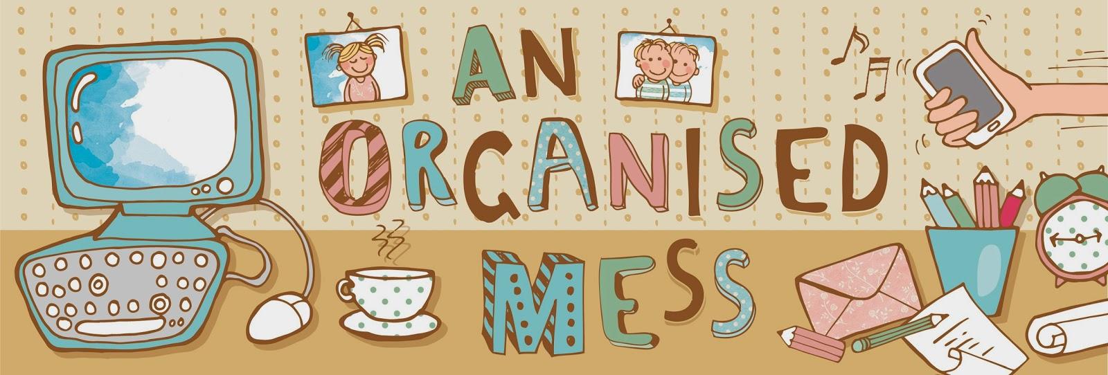 www.anorganisedmess.com