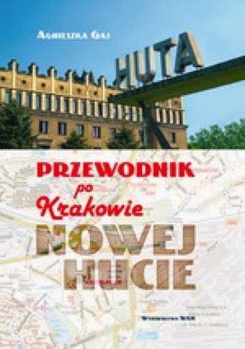 Przewodnik po Krakowie - Nowej Hucie - Agnieszka Gaj