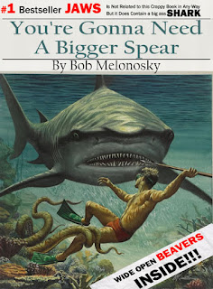 You're Gonna Need a Bigger Boat no, sorry, Spear written by Bob Melonosky, wide open beavers inside!