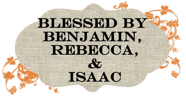 Blessed By Benjamin, Rebecca, & Isaac