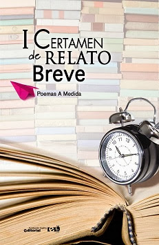 I CERTAMEN DE RELATO (POEMAS A MEDIDA) - ANTOLOGÍA