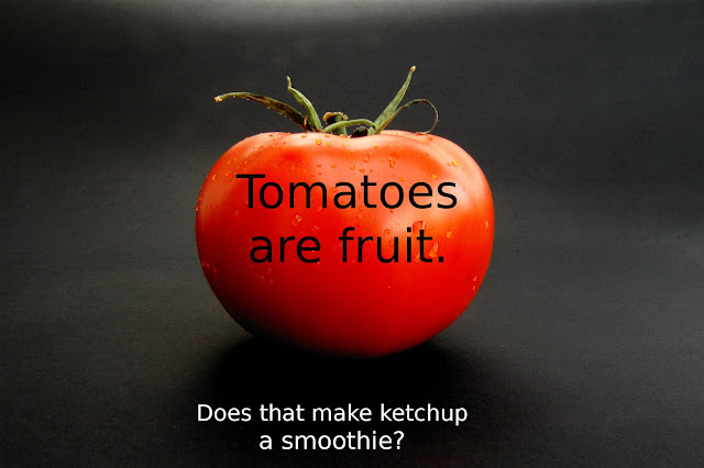 Tomatoes are fruit. Does that make ketchup a smoothie?