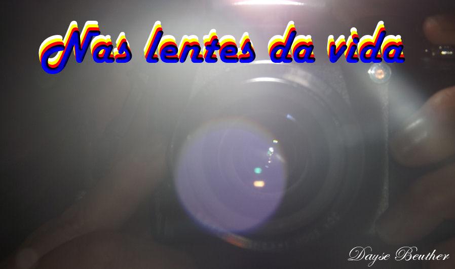 Nas lentes da vida