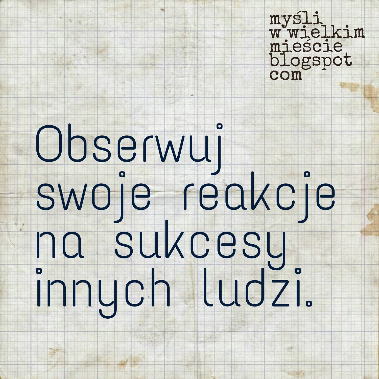 Obserwuj swoje reakcje na sukcesy innych